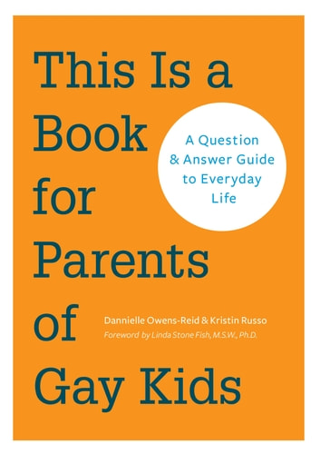 This is a Book for Parents of Gay Kids - A Question & Answer Guide to Everyday Life ebook by Dannielle Owens-Reid,Kristin Russo
