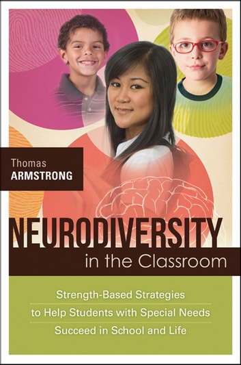 Neurodiversity in the Classroom - Strength-Based Strategies to Help Students with Special Needs Succeed in School and Life ebook by Thomas Armstrong