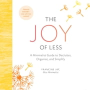 Joy of Less, The - A Minimalist Guide to Declutter, Organize, and Simplify 有聲書 by Francine Jay