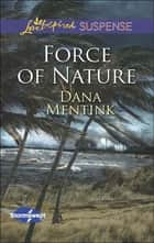 Force of Nature (Mills & Boon Love Inspired Suspense) (Stormswept, Book 2) eBook by Dana Mentink