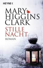 Stille Nacht - Roman ebook by Mary Higgins Clark
