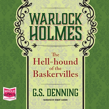 Warlock Holmes: The Hell-Hound of the Baskervilles audiobook by G.S. Denning