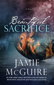Beautiful Sacrifice: A Novel ebook by Jamie McGuire