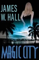 Magic City ebook by James W. Hall