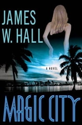 Magic City - A Novel ebook by James W. Hall