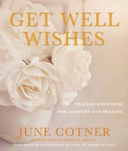 Get Well Wishes - Prayers and Poems for Comfort and Healing ebook by June Cotner