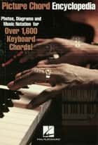 Picture Chord Encyclopedia for Keyboard ebook by Hal Leonard Corp.