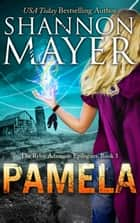 Pamela (The Rylee Adamson Epilogues, Book 3) ebook by Shannon Mayer