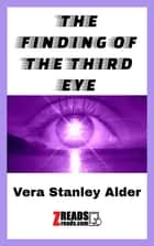 THE FINDING OF THE THIRD EYE ebook by Vera Stanley Alder, James M. Brand