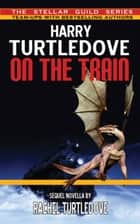 On the Train ebook by Harry Turtledove