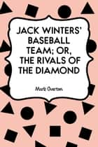 Jack Winters' Baseball Team; Or, The Rivals of the Diamond ebook by Mark Overton