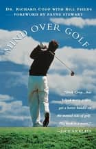 Mind Over Golf: How to Use Your Head to Lower Your Score ebook by Richard Coop,Bill Fields