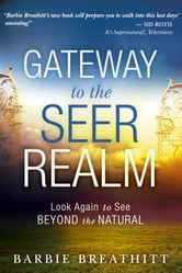 The Gateway to the Seer Realm: Look Again to See Beyond the Natural ebook by Barbie Breathitt