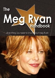 The Meg Ryan Handbook - Everything you need to know about Meg Ryan ebook by Smith, Emily