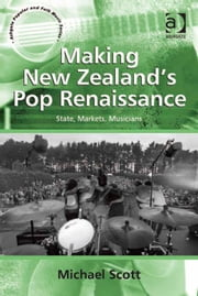 Making New Zealand's Pop Renaissance - State, Markets, Musicians ebook by Mr Michael Scott,Professor Stan Hawkins,Professor Lori Burns
