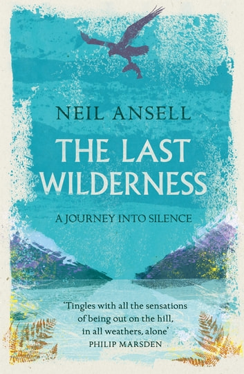 The Last Wilderness - A Journey into Silence ebook by Neil Ansell