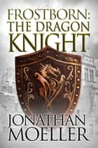 Frostborn: The Dragon Knight (Frostborn #14) eBook par Jonathan Moeller