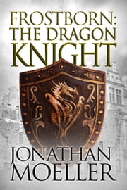 Frostborn: The Dragon Knight (Frostborn #14) ebook by Jonathan Moeller