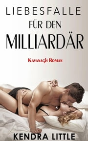 Liebesfalle für den Milliardär (Kavanagh Roman) ebook by Kendra Little
