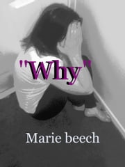 """Why"" - child abuse true stories ebook by Marie beech"