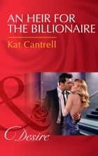 An Heir For The Billionaire (Mills & Boon Desire) (Dynasties: The Newports, Book 2) ebook by Kat Cantrell