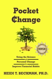 Pocket Change: Using the Science of Personal Change to Improve Financial Habits ebook by Heidi Beckman