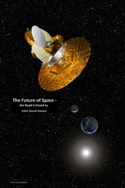 The Future of Space: the Road is Paved ebook by John David Hanna