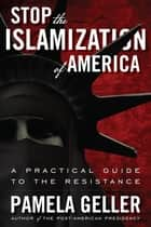 Stop the Islamization of America ebook by Pamela Geller