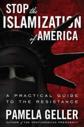 Stop the Islamization of America - A Practical Guide to the Resistance ebook by Pamela Geller