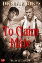 To Claim a Mate ebook by Jennifer Denys