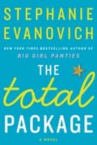 The Total Package - A Novel ebook by Stephanie Evanovich