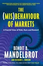 The (Mis)Behaviour of Markets - A Fractal View of Risk, Ruin and Reward ebook by Benoit B. Mandelbrot, Richard L. Hudson