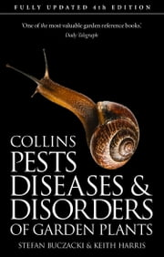 Pests, Diseases and Disorders of Garden Plants ebook by Stefan Buczacki, Keith Harris, Brian Hargreaves