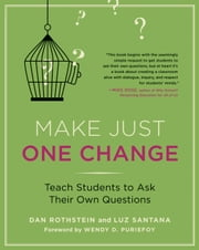 Make Just One Change - Teach Students to Ask Their Own Questions ebook by Dan Rothstein, Luz Santana, Wendy D. Puriefoy