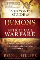 Everyone's Guide to Demons & Spiritual Warfare - Simple, Powerful Tools for Outmaneuvering Satan in Your Daily Life ebook by Ron Phillips
