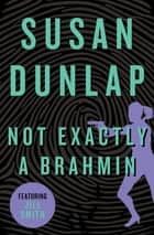 Not Exactly a Brahmin ebook by Susan Dunlap