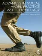 Advances in Social Work Practice with the Military ebook by Joan Beder