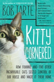 Kitty Cornered - How Frannie and Five Other Incorrigible Cats Seized Control of Our House and Made It Their Home ebook by Kobo.Web.Store.Products.Fields.ContributorFieldViewModel