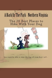 A Bark In The Park-Northern Virginia: The 20 Best Places To Hike With Your Dog ebook by Doug Gelbert