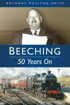 Beeching - 50 Years On ebook by Anthony Poulton-Smith