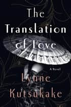The Translation of Love - A Novel ebook by Lynne Kutsukake
