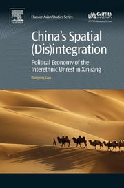 China's Spatial (Dis)integration - Political Economy of the Interethnic Unrest in Xinjiang ebook by Rongxing Guo