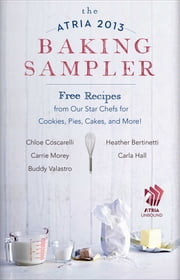 The Atria 2013 Baking Sampler - Recipes from Our Star Chefs for Cookies, Pies, Cakes, and More ebook by Heather Bertinetti,Chloe Coscarelli,Carla Hall,Carrie Morey,Buddy Valastro