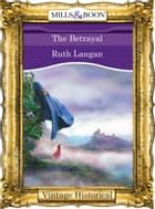 The Betrayal ebook by Ruth Langan