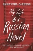 My Life as a Russian Novel ebook by Emmanuel Carrère