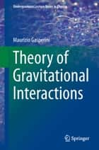 Theory of Gravitational Interactions ebook by Maurizio Gasperini