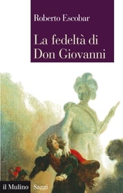 La fedeltà di Don Giovanni ebook by Roberto, Escobar