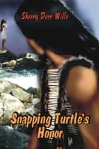 Snapping Turtle's Honor ebook by Sherry Derr-Wille