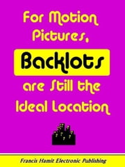 FOR MOTION PICTURES, BACKLOTS ARE STILL THE IDEAL LOCATION ebook by Hamit, Francis
