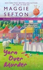Yarn Over Murder ebook by Maggie Sefton